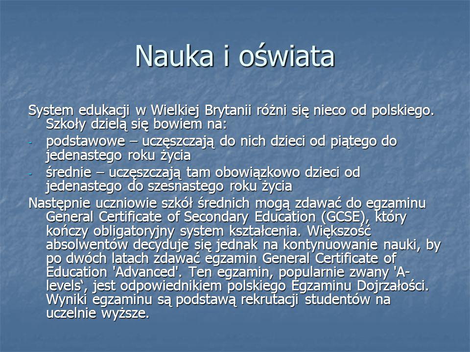 Nauka i oświata System edukacji w Wielkiej Brytanii różni się nieco od polskiego. Szkoły dzielą się bowiem na: - podstawowe – uczęszczają do nich dzie