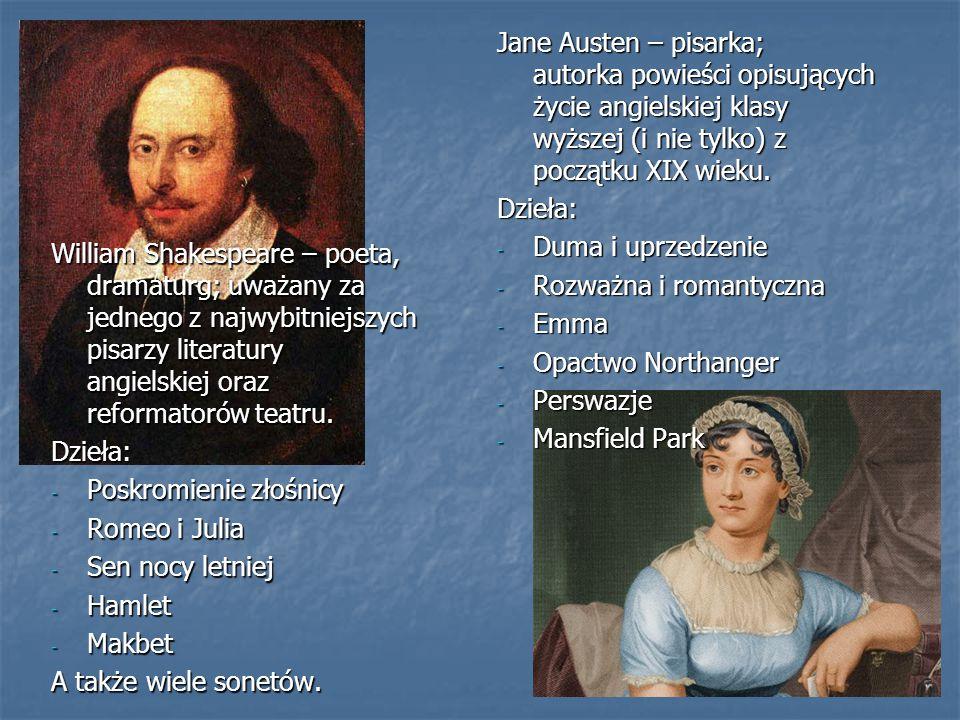 William Shakespeare – poeta, dramaturg; uważany za jednego z najwybitniejszych pisarzy literatury angielskiej oraz reformatorów teatru. Dzieła: - Posk