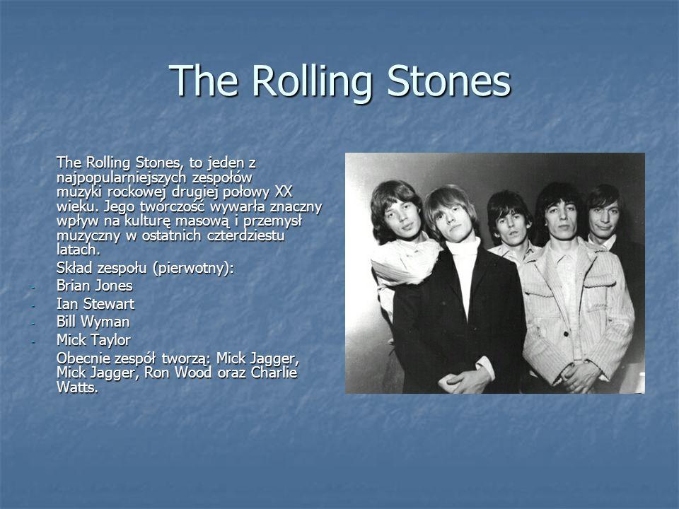 The Rolling Stones The Rolling Stones, to jeden z najpopularniejszych zespołów muzyki rockowej drugiej połowy XX wieku. Jego twórczość wywarła znaczny