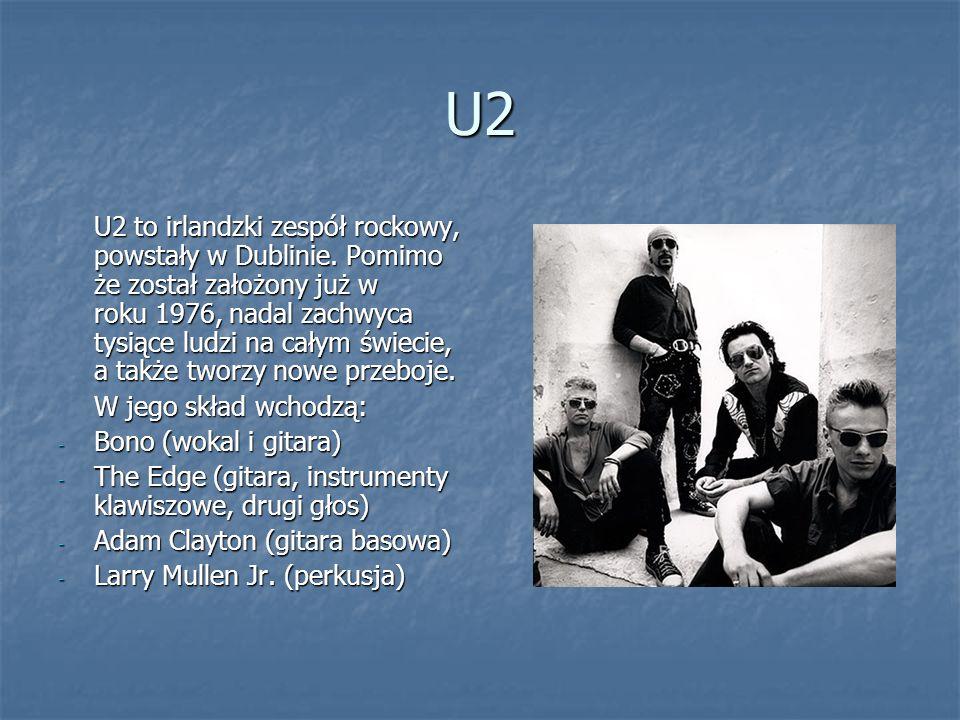 U2 U2 to irlandzki zespół rockowy, powstały w Dublinie. Pomimo że został założony już w roku 1976, nadal zachwyca tysiące ludzi na całym świecie, a ta