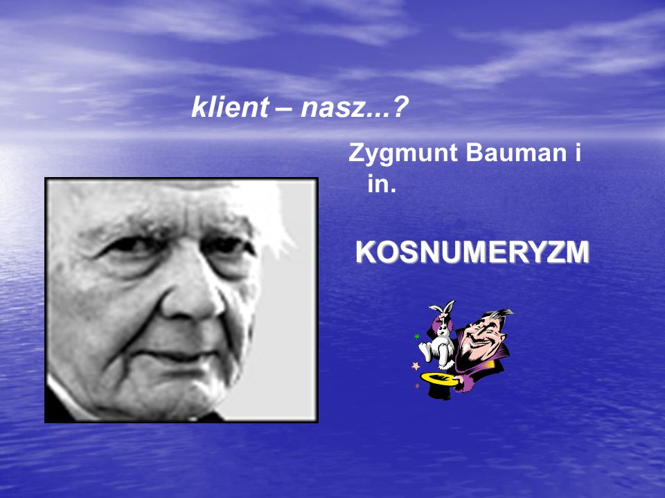 klient – nasz...? Zygmunt Bauman i in.KOSNUMERYZM
