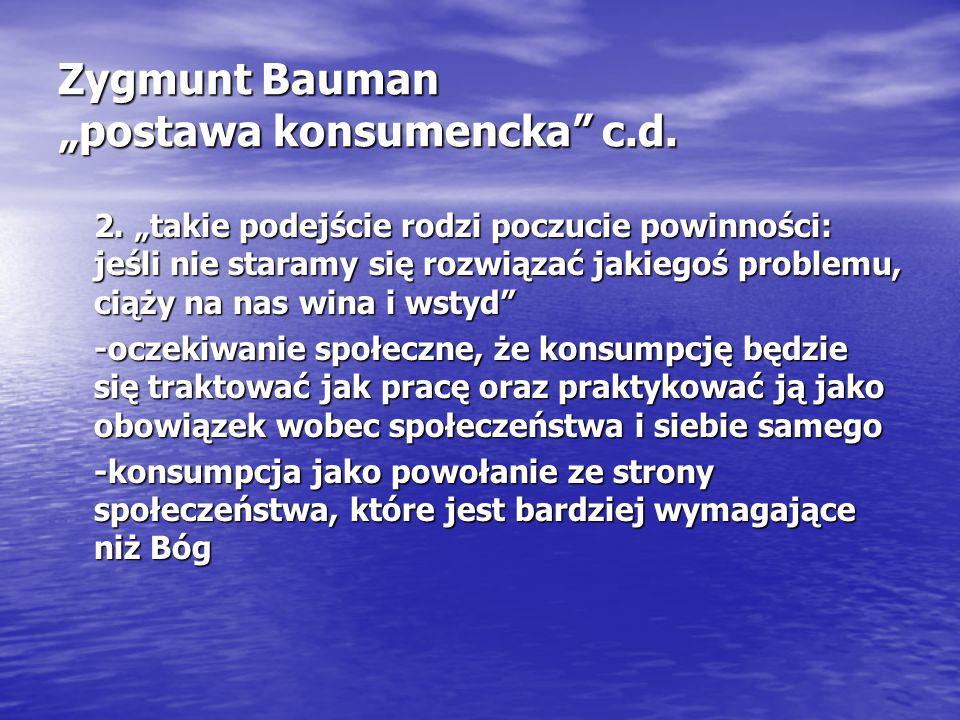 """Zygmunt Bauman """"postawa konsumencka c.d. 2."""