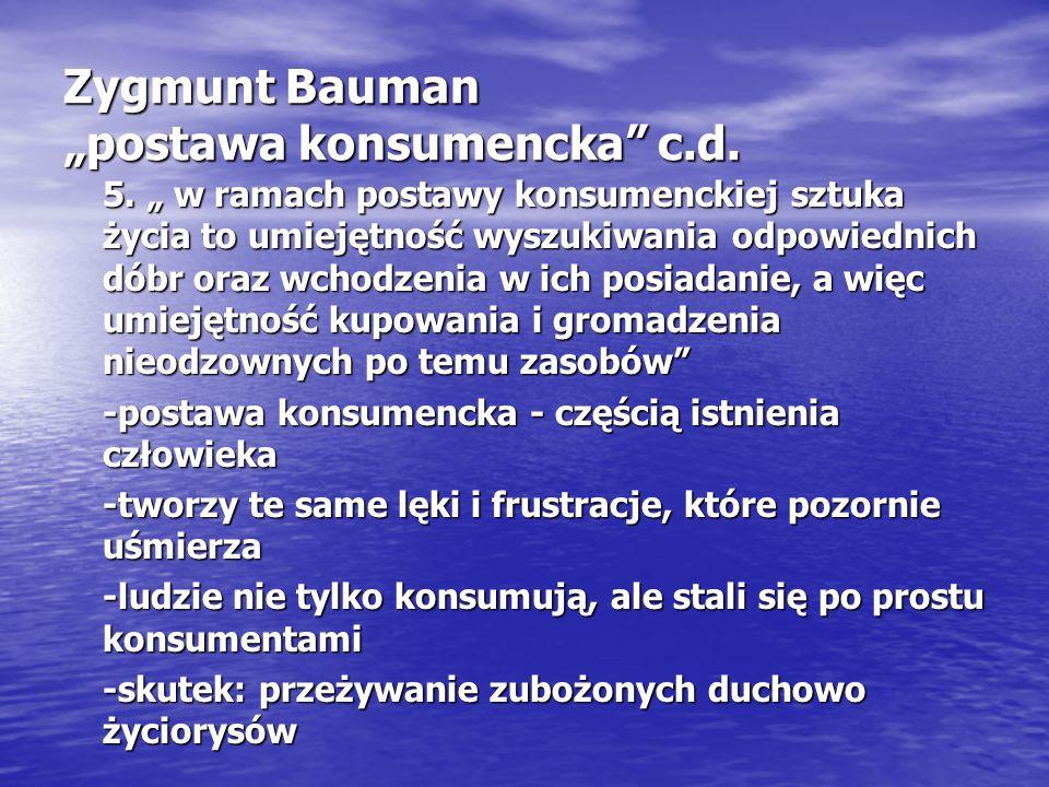 """Zygmunt Bauman """"postawa konsumencka c.d. 5."""