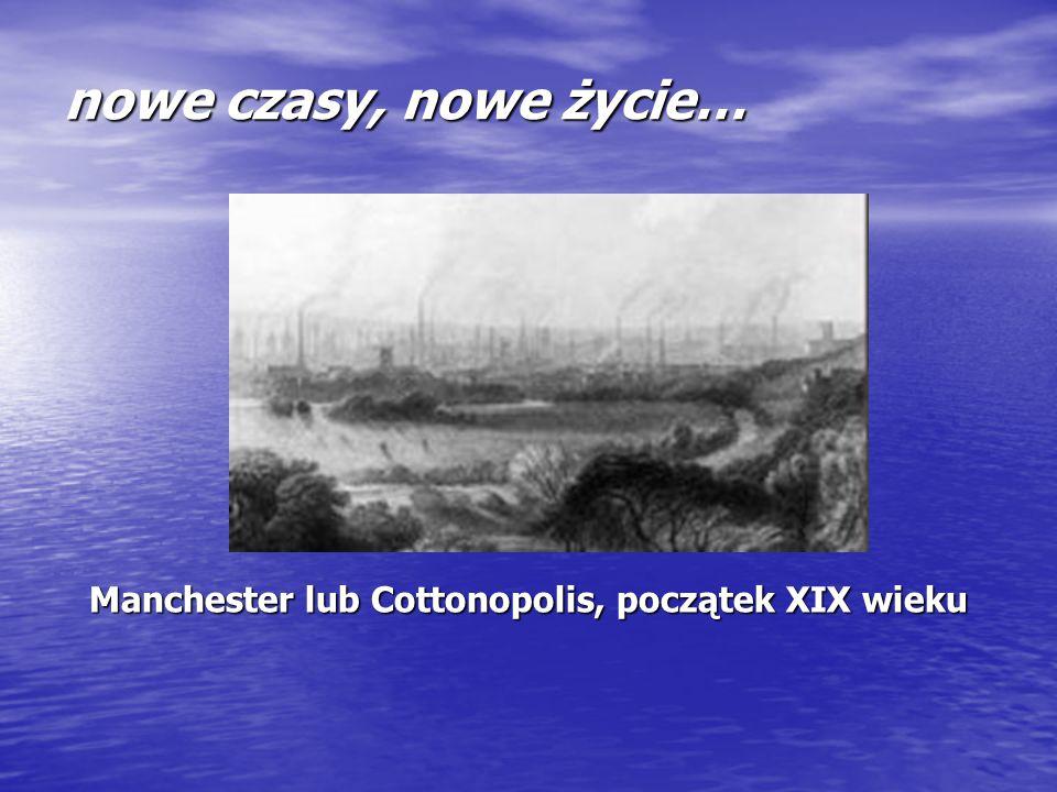 nowe czasy, nowe życie… Manchester lub Cottonopolis, początek XIX wieku