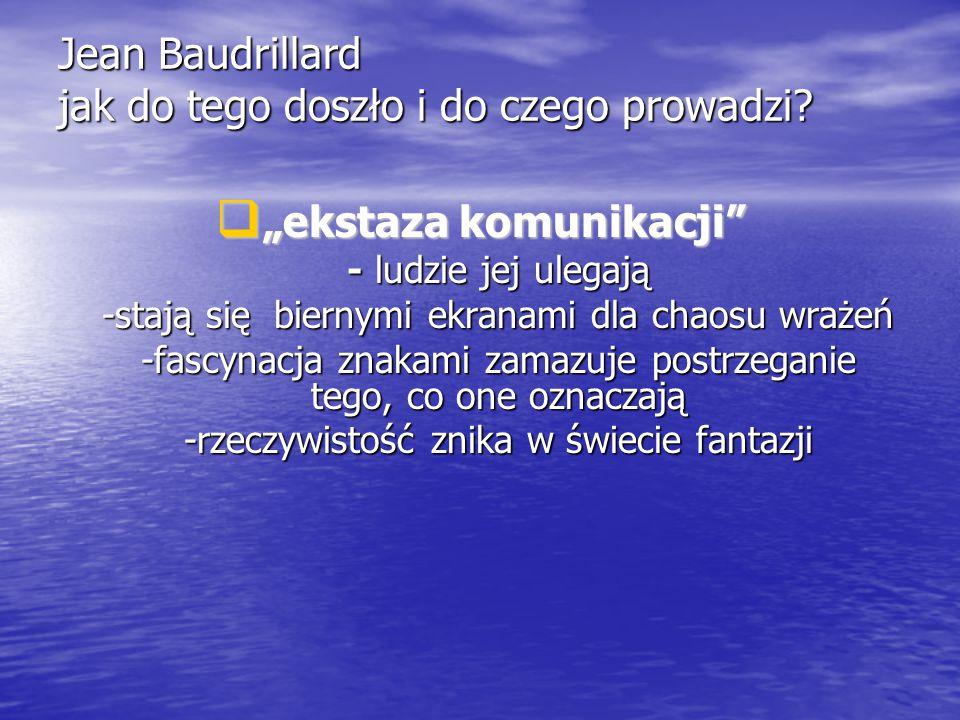Jean Baudrillard jak do tego doszło i do czego prowadzi.