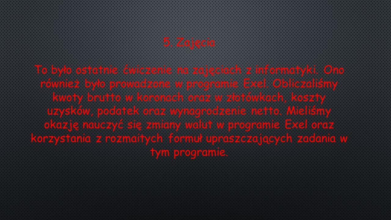 5. Zajęcia To było ostatnie ćwiczenie na zajęciach z informatyki.