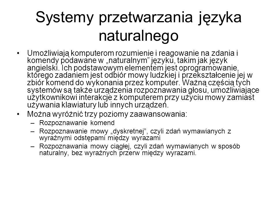 """Systemy przetwarzania języka naturalnego Umożliwiają komputerom rozumienie i reagowanie na zdania i komendy podawane w """"naturalnym"""" języku, takim jak"""