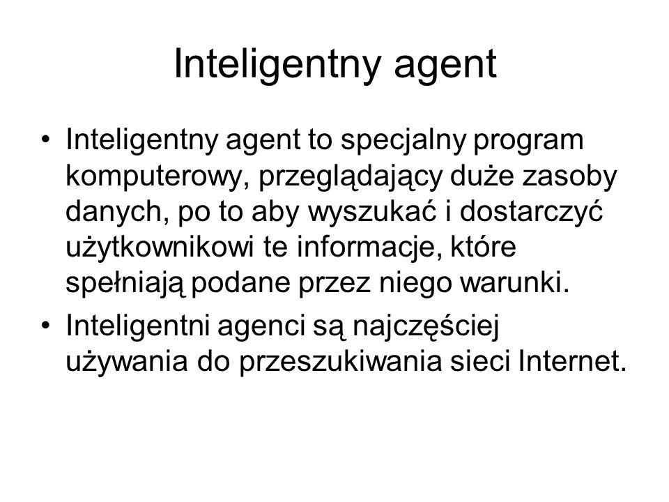 Inteligentny agent Inteligentny agent to specjalny program komputerowy, przeglądający duże zasoby danych, po to aby wyszukać i dostarczyć użytkownikow