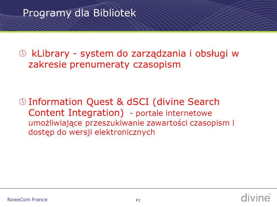 P1 RoweCom France Programy dla Bibliotek Library Services in 2002  kLibrary - system do zarządzania i obsługi w zakresie prenumeraty czasopism  Information Quest & dSCI (divine Search Content Integration) - portale internetowe umożliwiające przeszukiwanie zawartości czasopism i dostęp do wersji elektronicznych 1