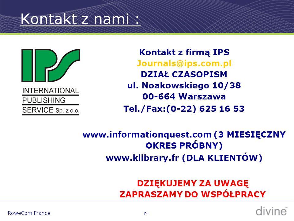 P1 RoweCom France DZIĘKUJEMY ZA UWAGĘ ZAPRASZAMY DO WSPÓŁPRACY Kontakt z nami : Kontakt z firmą IPS Journals@ips.com.pl DZIAŁ CZASOPISM ul.