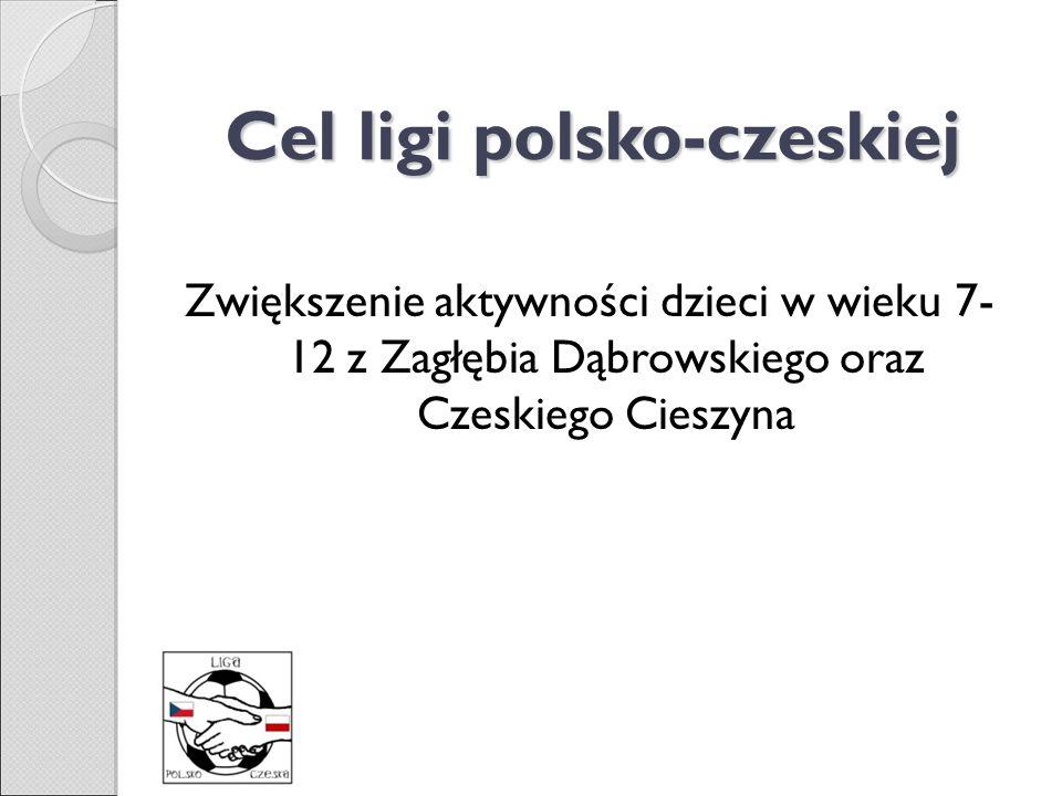 Cel ligi polsko-czeskiej Zwiększenie aktywności dzieci w wieku 7- 12 z Zagłębia Dąbrowskiego oraz Czeskiego Cieszyna