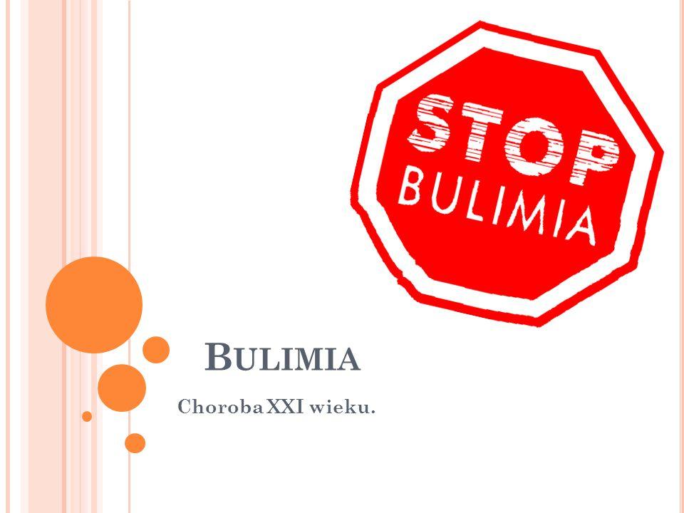 B ULIMIA Choroba XXI wieku.