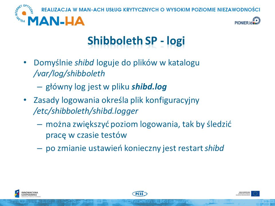 Domyślnie shibd loguje do plików w katalogu /var/log/shibboleth – główny log jest w pliku shibd.log Zasady logowania określa plik konfiguracyjny /etc/