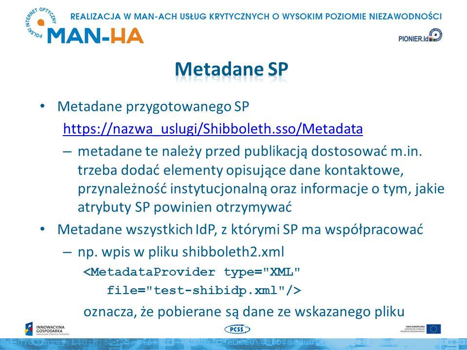 Metadane przygotowanego SP https://nazwa_uslugi/Shibboleth.sso/Metadata – metadane te należy przed publikacją dostosować m.in. trzeba dodać elementy o