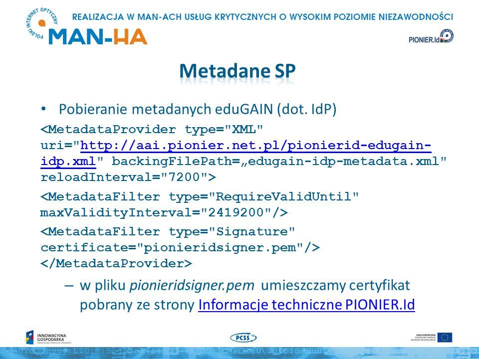 Pobieranie metadanych eduGAIN (dot. IdP) http://aai.pionier.net.pl/pionierid-edugain- idp.xml – w pliku pionieridsigner.pem umieszczamy certyfikat pob