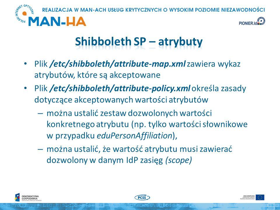 Plik /etc/shibboleth/attribute-map.xml zawiera wykaz atrybutów, które są akceptowane Plik /etc/shibboleth/attribute-policy.xml określa zasady dotycząc
