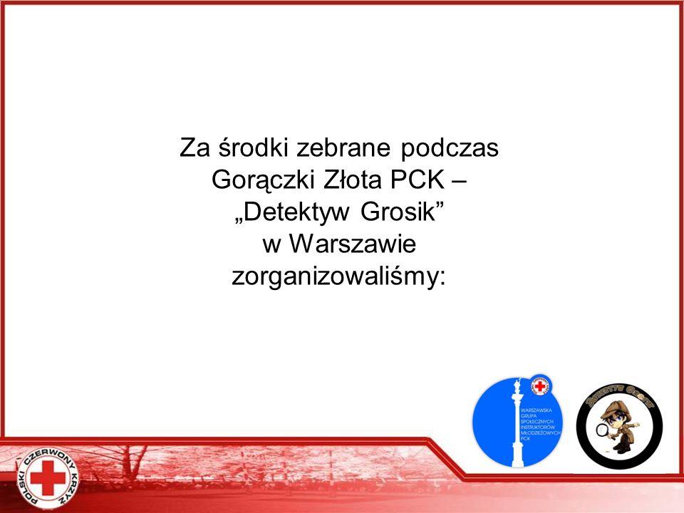 """Za środki zebrane podczas Gorączki Złota PCK – """"Detektyw Grosik"""" w Warszawie zorganizowaliśmy:"""