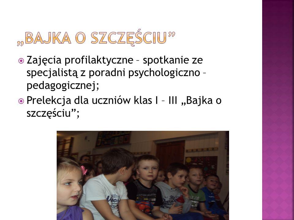 """ Zajęcia profilaktyczne – spotkanie ze specjalistą z poradni psychologiczno – pedagogicznej;  Prelekcja dla uczniów klas I – III """"Bajka o szczęściu ;"""