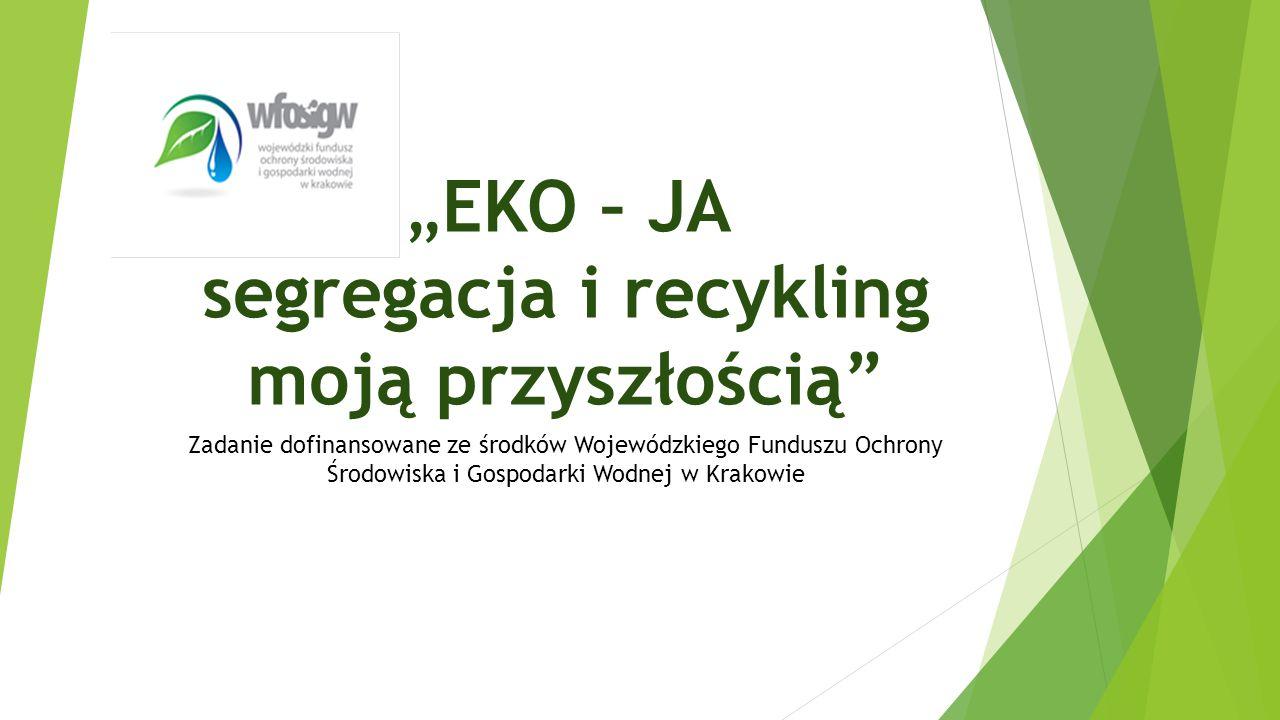 """""""EKO – JA segregacja i recykling moją przyszłością Zadanie dofinansowane ze środków Wojewódzkiego Funduszu Ochrony Środowiska i Gospodarki Wodnej w Krakowie"""
