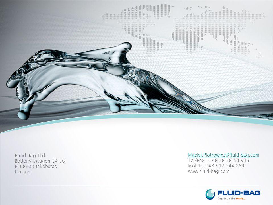 Fluid-Bag Ltd. Bottenviksvägen 54-56 FI-68600 Jakobstad Finland Maciej.Piotrowicz@fluid-bag.com Tel/Fax. + 48 58 58 58 936 Mobile. +48 502 744 869 www