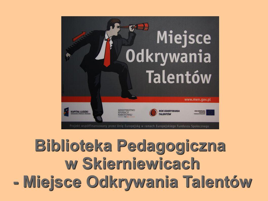 Biblioteka Pedagogiczna w Skierniewicach - Miejsce Odkrywania Talentów
