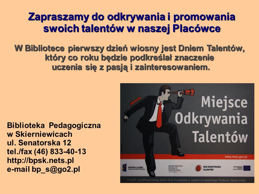 Zapraszamy do odkrywania i promowania swoich talentów w naszej Placówce Biblioteka Pedagogiczna w Skierniewicach ul.