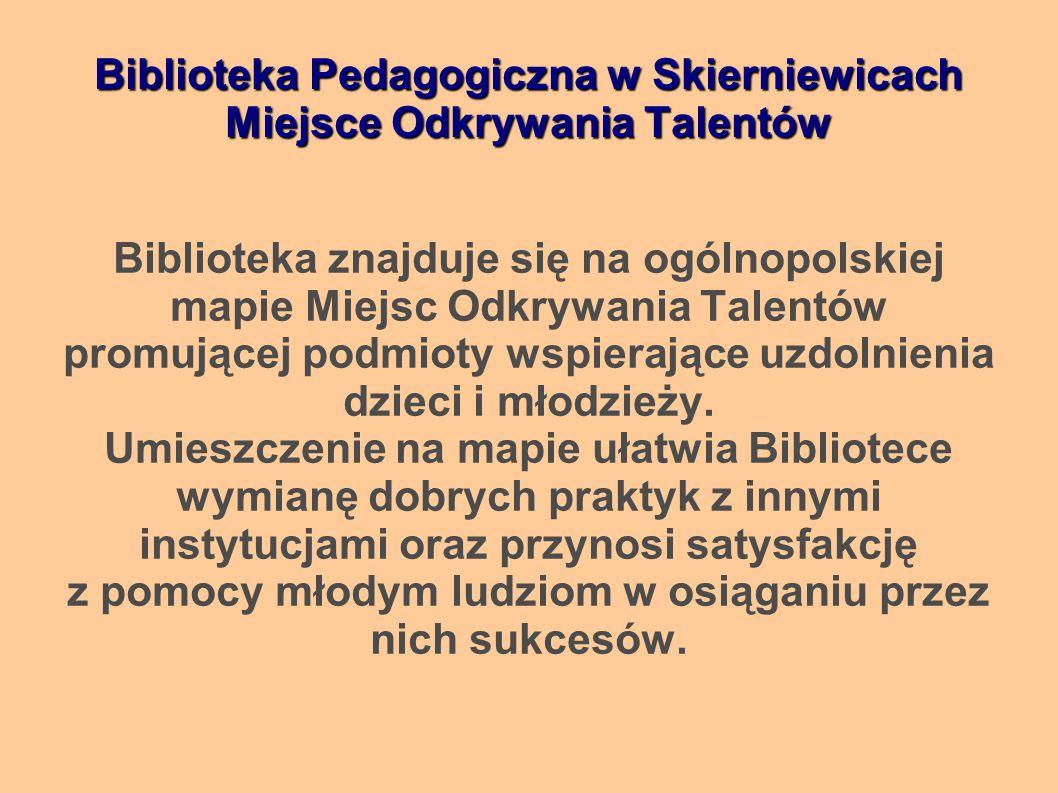 Biblioteka znajduje się na ogólnopolskiej mapie Miejsc Odkrywania Talentów promującej podmioty wspierające uzdolnienia dzieci i młodzieży.