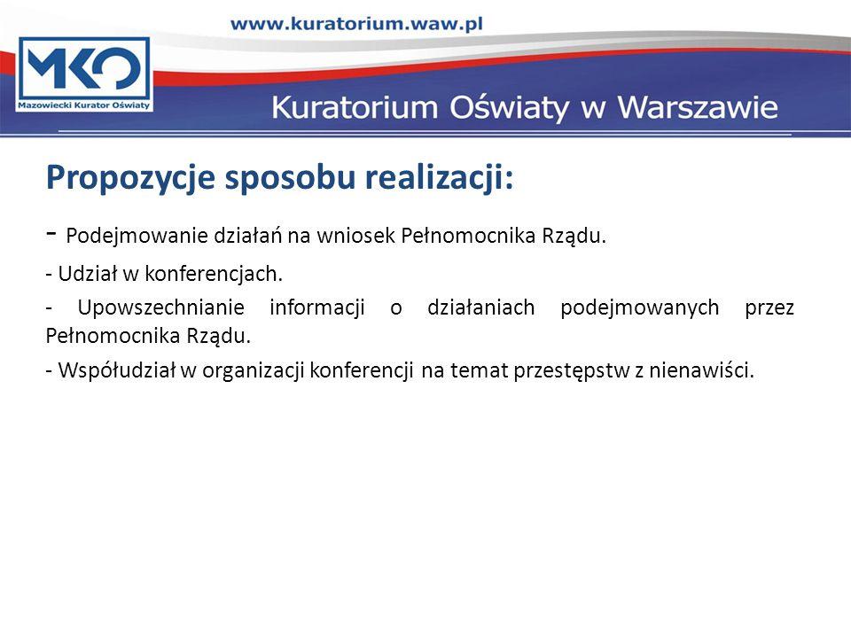 Propozycje sposobu realizacji: - Podejmowanie działań na wniosek Pełnomocnika Rządu.