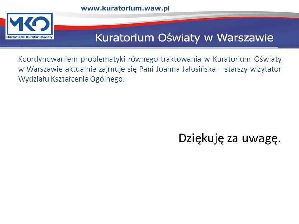 Koordynowaniem problematyki równego traktowania w Kuratorium Oświaty w Warszawie aktualnie zajmuje się Pani Joanna Jałosińska – starszy wizytator Wydziału Kształcenia Ogólnego.