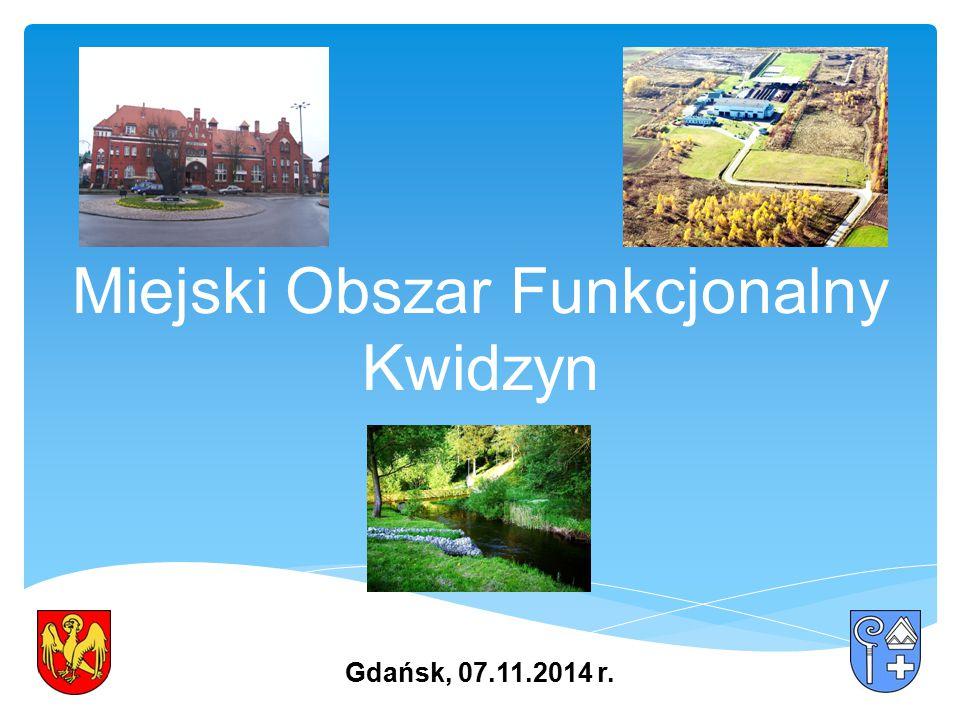 Miejski Obszar Funkcjonalny Kwidzyn Gdańsk, 07.11.2014 r.