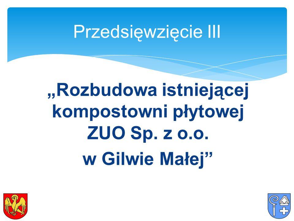 """""""Rozbudowa istniejącej kompostowni płytowej ZUO Sp. z o.o. w Gilwie Małej Przedsięwzięcie III"""