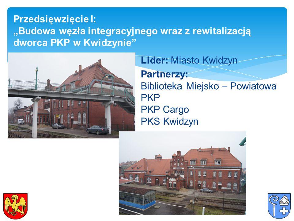 """Przedsięwzięcie I: """"Budowa węzła integracyjnego wraz z rewitalizacją dworca PKP w Kwidzynie"""