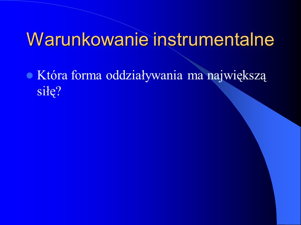 Warunkowanie instrumentalne Która forma oddziaływania ma największą siłę?