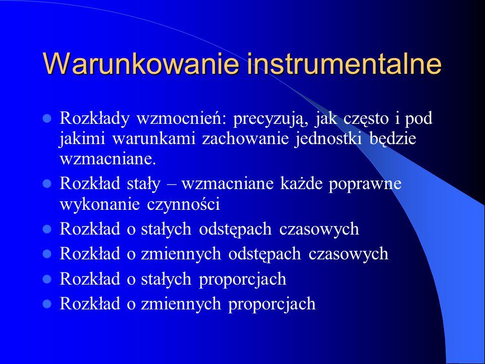 Warunkowanie instrumentalne Rozkłady wzmocnień: precyzują, jak często i pod jakimi warunkami zachowanie jednostki będzie wzmacniane.