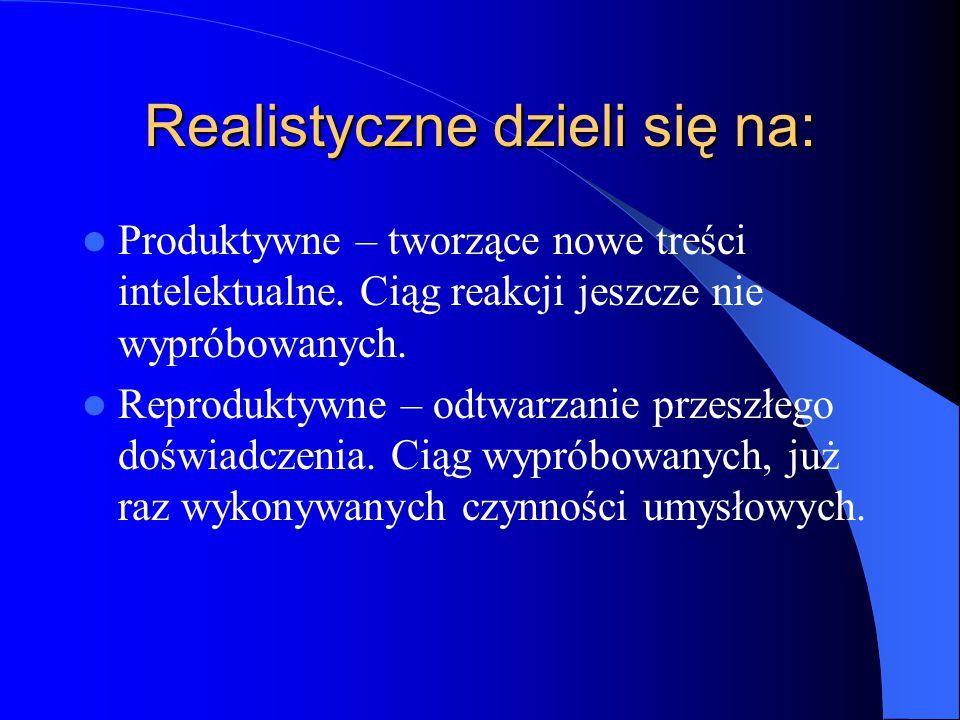 Realistyczne dzieli się na: Produktywne – tworzące nowe treści intelektualne.