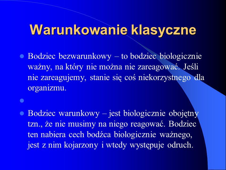 Warunkowanie klasyczne Bodziec bezwarunkowy – to bodziec biologicznie ważny, na który nie można nie zareagować.