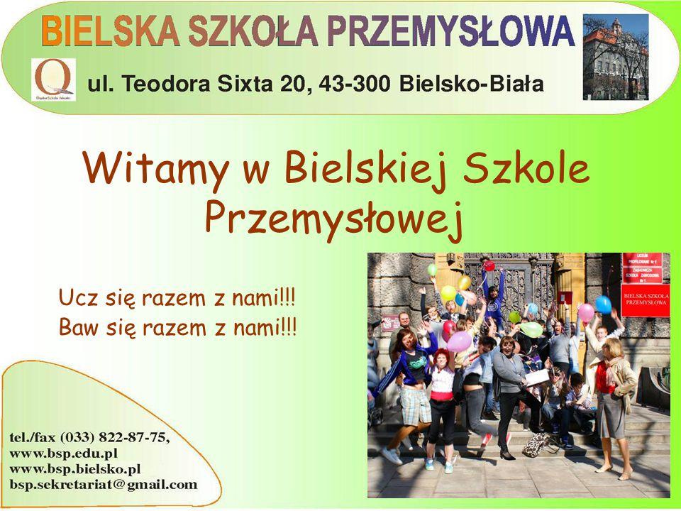 Witamy w Bielskiej Szkole Przemysłowej Ucz się razem z nami!!! Baw się razem z nami!!!