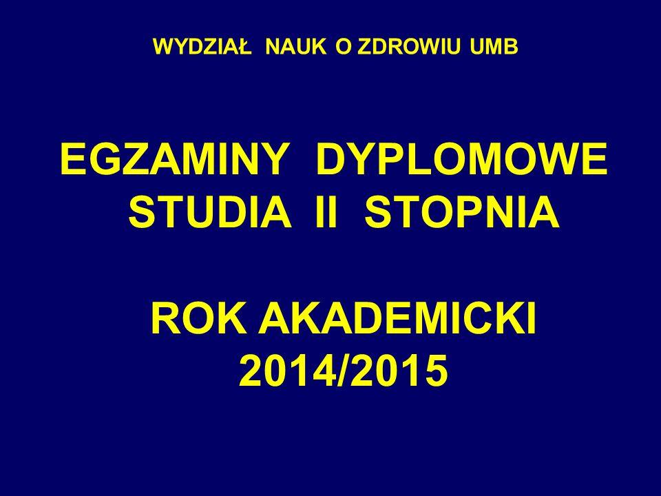 EGZAMINY DYPLOMOWE STUDIA II STOPNIA ROK AKADEMICKI 2014/2015 WYDZIAŁ NAUK O ZDROWIU UMB
