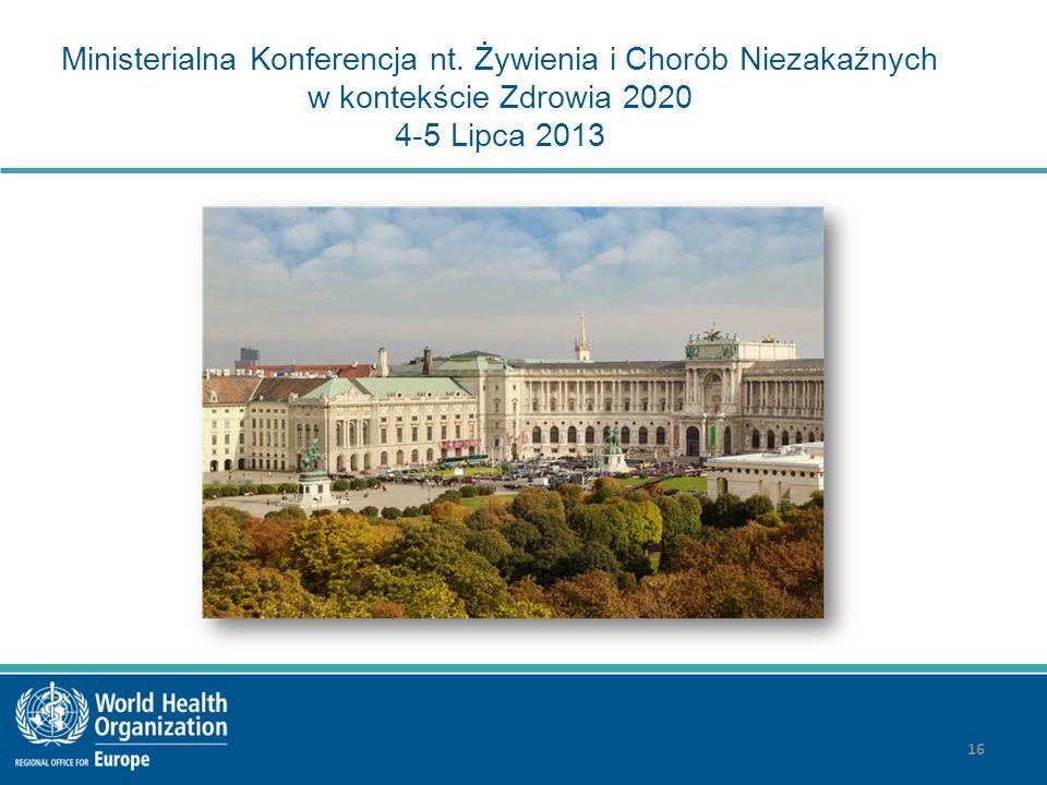 Ministerialna Konferencja nt. Żywienia i Chorób Niezakaźnych w kontekście Zdrowia 2020 4-5 Lipca 2013 16