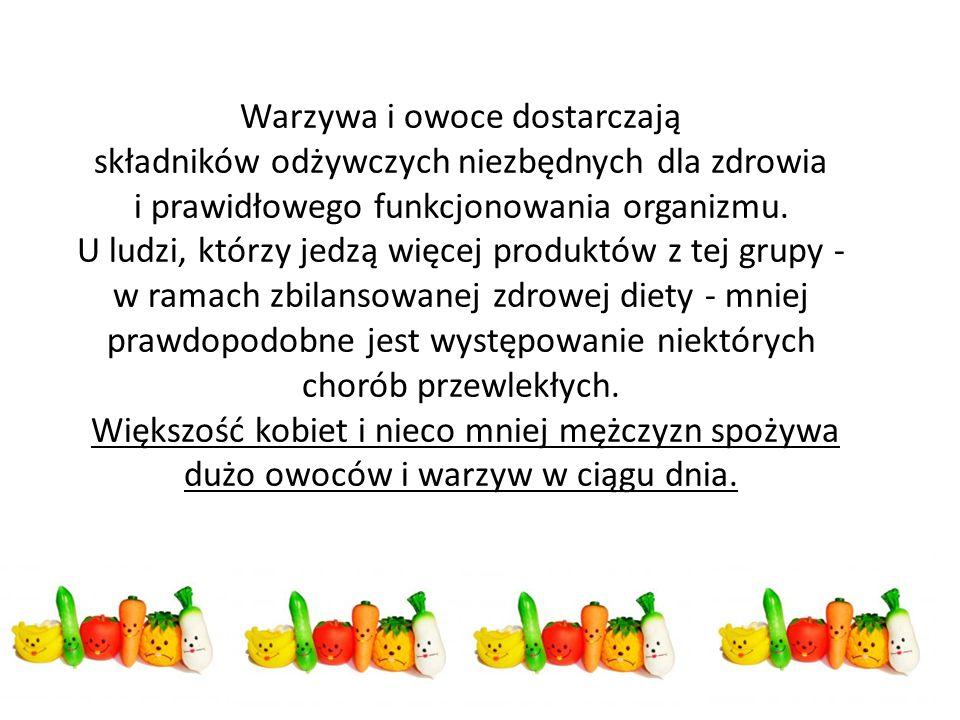 Warzywa i owoce dostarczają składników odżywczych niezbędnych dla zdrowia i prawidłowego funkcjonowania organizmu.