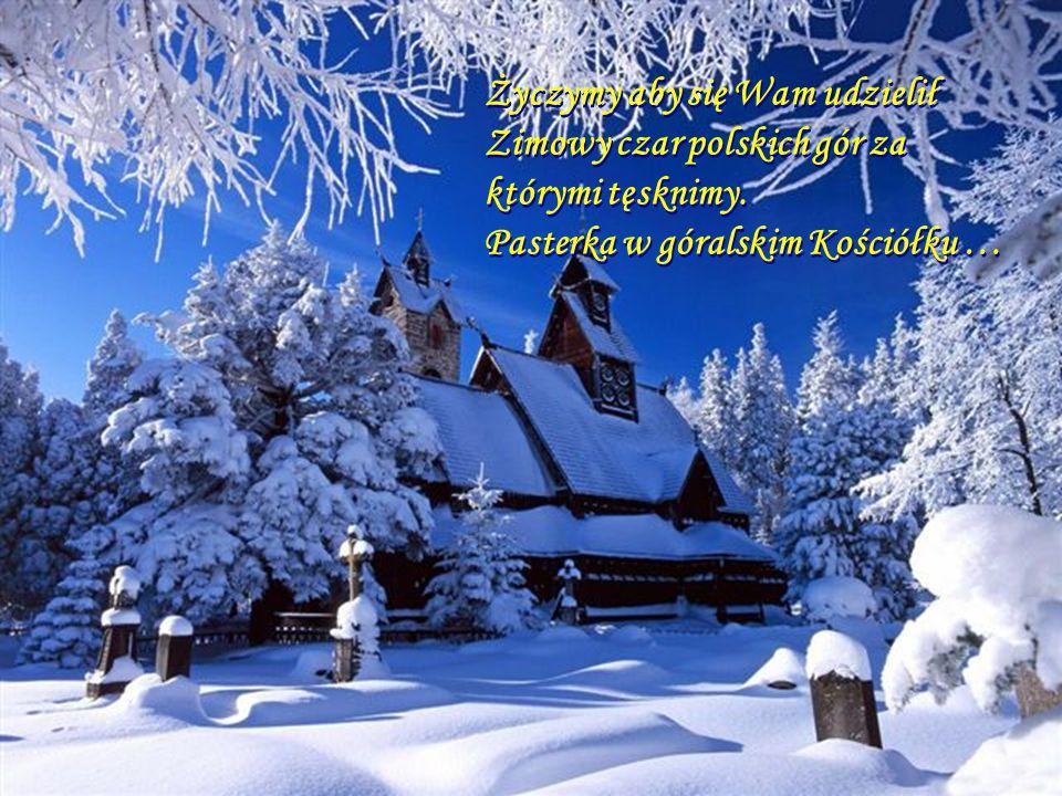 Życzymy aby się Wam udzielił Zimowy czar polskich gór za którymi tęsknimy.