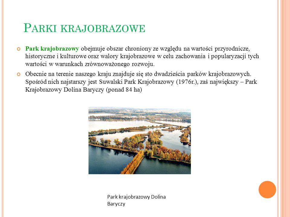 P ARKI KRAJOBRAZOWE Park krajobrazowy obejmuje obszar chroniony ze względu na wartości przyrodnicze, historyczne i kulturowe oraz walory krajobrazowe