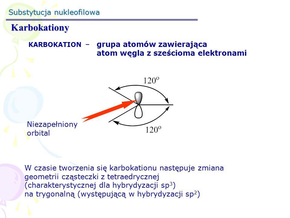 Substytucja nukleofilowa Karbokationy Atomy węgla mają hybrydyzację sp 3 Geometria powstających karbokationów, atomy z ładunkiem dodatnim mają hybrydyzację sp 2 Reakcje typu S N 1 nie zachodzą lub zachodzą bardzo wolno na przyczółkowych atomach węgla.