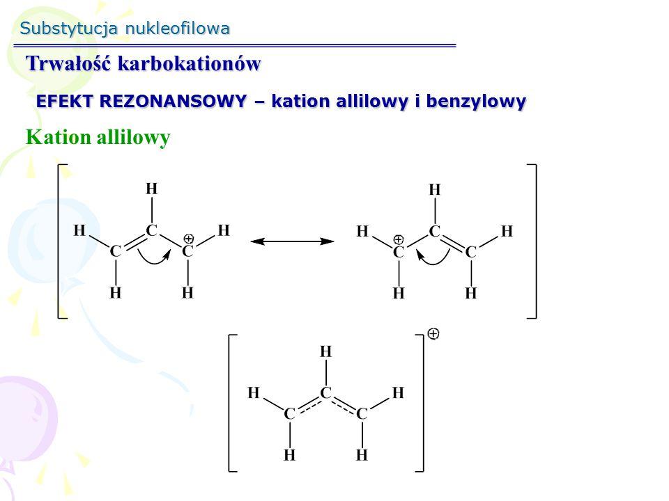 Substytucja nukleofilowa Trwałość karbokationów EFEKT REZONANSOWY – kation allilowy i benzylowy Kation benzylowy
