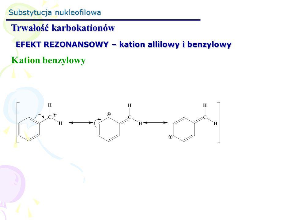 Substytucja nukleofilowa Trwałość karbokationów Kation allilowy i benzylowy