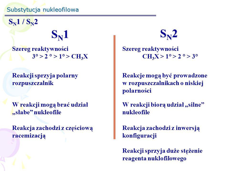 Substytucja nukleofilowa S N 1 / S N 2 SN1SN1SN1SN1 SN2SN2SN2SN2 Szereg reaktywności 3° > 2 ° > 1° > CH 3 X Szereg reaktywności CH 3 X > 1° > 2 ° > 3°