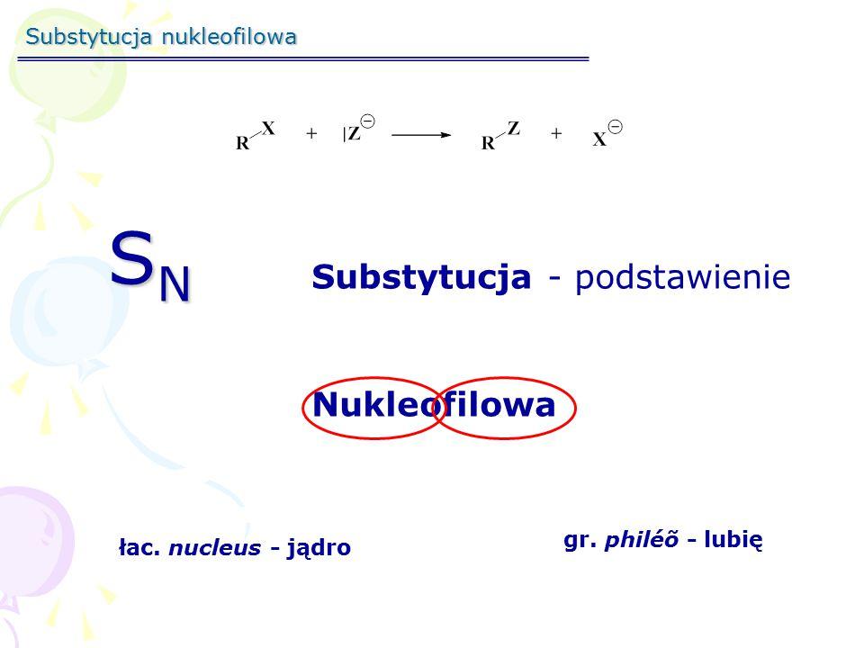Substytucja nukleofilowa SNSNSNSN Substytucja - podstawienie Nukleofilowa łac. nucleus - jądro gr. philéõ - lubię