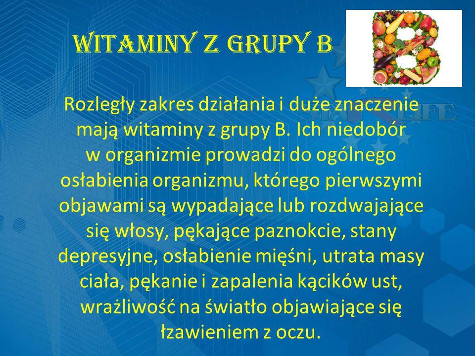 Witaminy z grupy B Rozległy zakres działania i duże znaczenie mają witaminy z grupy B.