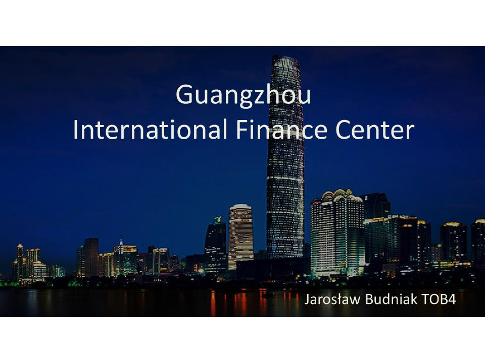 Guangzhou International Finance Center Jarosław Budniak TOB4