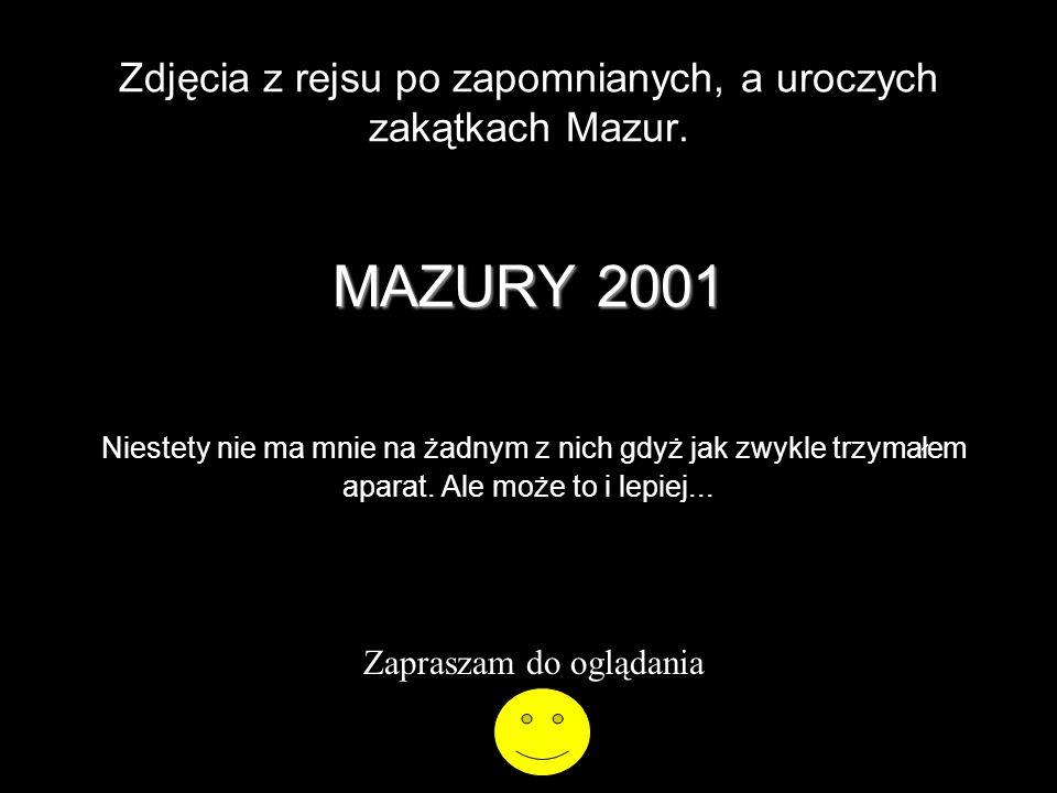 MAZURY 2001 Zdjęcia z rejsu po zapomnianych, a uroczych zakątkach Mazur. MAZURY 2001 Niestety nie ma mnie na żadnym z nich gdyż jak zwykle trzymałem a
